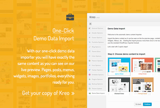 One-Click Demo Data Import / With our one-click demo data importer you will have exactly the same content as you can see on our live preview. Pages, posts, menus, widgets, images, portfolios, everything ready for you.