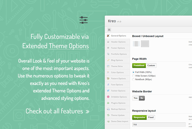 Fully Customizable via Extended Theme Options / Overall Look & Feel of your website is one of the most important aspects. Use the numerous options to tweak it exactly as you need with Kreo's extended Theme Options and advanced styling options.