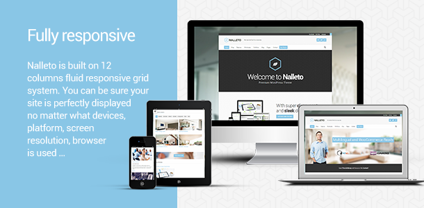 Fully responsive. Nalleto is built on 12 columns fluid responsive grid system. You can be sure your site is perfectly displayed no matter what devices, platform, screen resolution, browser is used …