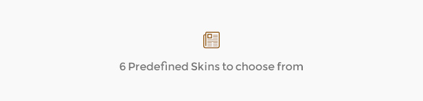 6 Predefined Skins to choose from